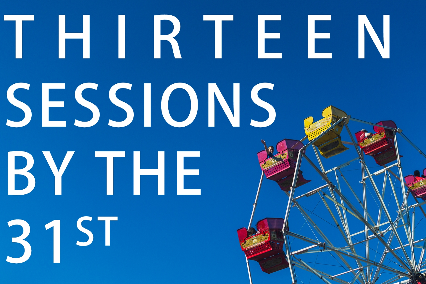 13 Sessions by the 31st